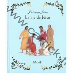 J'ai reçu Jésus -La vie de Jésus