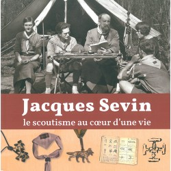 Jacques Sevin - Le scoutisme au coeur d'une vie