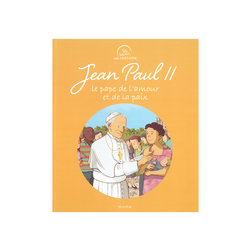 Jean Paul II - Le Pape de l'amour et de la Paix
